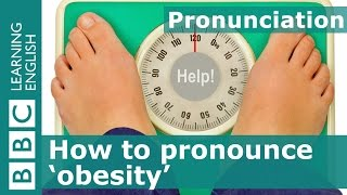 Pronunciation: How to say 'obesity'